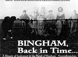 BINGHAM BACK IN TIME: A History of Settlement in the Parish of Bingham, Nottinghamshire